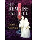 He Remains Faithful - Laurie L Gilbreath