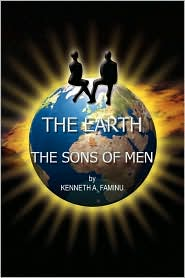 The Earth And The Sons Of Men - Kenneth A. Faminu