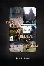 Now Do You Believe In Ghost - V. E. Bowers