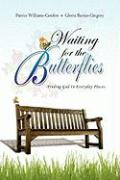 Waiting for the Butterflies: -Finding God in Everyday Places-