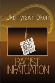 Racist Infatuation - Uko Tyrawn Okon