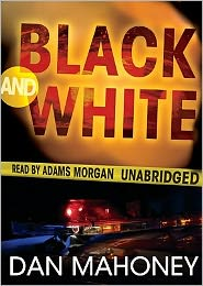 Black and White (Brian McKenna Series #5) - Dan Mahoney, Read by Adams Morgan
