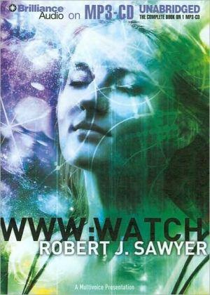 WWW: Watch (WWW Trilogy Series #2) - Robert J. Sawyer, Read by Jennifer Van Dyck, Read by Jessica Almasy, Read by A.C. Fellner, Read by Marc Vietor