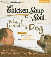 Chicken Soup for the Soul: What I Learned from the Dog: 31 Stories about Family, Courage, and How to Listen
