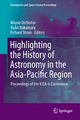 Highlighting the History of Astronomy in the Asia-Pacific Region - Wayne Orchiston; Tsuko Nakamura; Richard Strom
