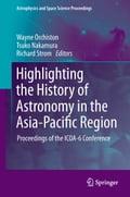 Highlighting the History of Astronomy in the Asia-Pacific Region - Richard G. Strom, Tsuko Nakamura, Wayne Orchiston