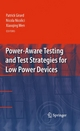 Power-Aware Testing and Test Strategies for Low Power Devices - Patrick Girard;  Patrick Girard;  Nicola Nicolici;  Nicola Nicolici;  Xiaoqing Wen;  Xiaoqing Wen