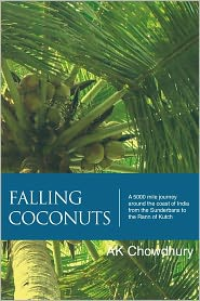 Falling Coconuts: A 5000 Mile Journey Around the Coast of India from the Sunderbans to the Rann of Kutch - Ak Chowdhury
