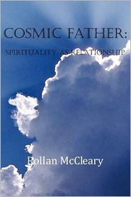 Cosmic Father: Spirituality As Relationship - Rollan McCleary