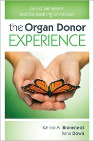 The Organ Donor Experience: Good Samaritans and the Meaning of Altruism - Katrina A. Bramstedt