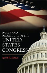 Party and Procedure in the United States Congress - Jacob R. Straus (Editor)