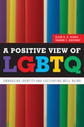 A Positive View of LGBTQ - Ellen D.B. Riggle, Sharon S. Rostosky