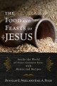 The Food and Feasts of Jesus - Douglas E. Neel; Joel A. Pugh