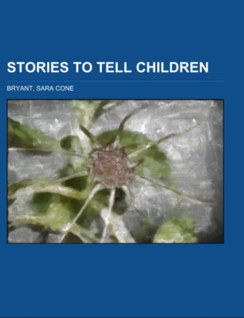 Stories to Tell Children als Taschenbuch von Sara Cone Bryant - Books LLC, Reference Series