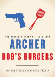Archer and Bob's Burgers: The Untold History of Television - Kathleen Olmstead