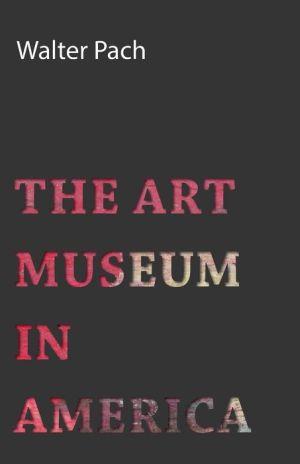 The Art Museum in America