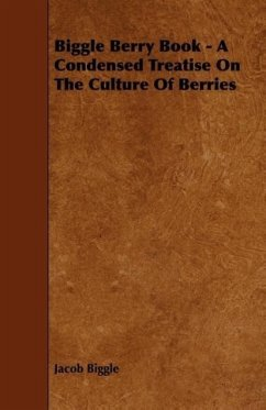 Biggle Berry Book - A Condensed Treatise On The Culture Of Berries - Biggle, Jacob