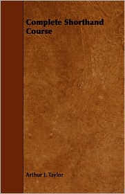Complete Shorthand Course - Arthur J. Taylor