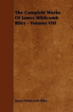 The Complete Works Of James Whitcomb Riley - Volume VIII - Riley, James Whitcomb