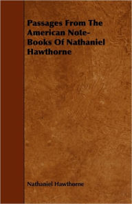 Passages From The American Note-Books Of Nathaniel Hawthorne - Nathaniel Hawthorne