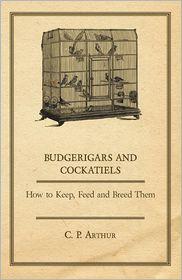 Budgerigars & Cockatiels - C.P. Arthur