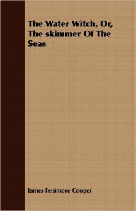The Water Witch; or, The Skimmer of the Seas - James Fenimore Cooper