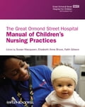 The Great Ormond Street Hospital Manual of Children's Nursing Practices - Elizabeth Bruce, Faith Gibson, Susan Macqueen