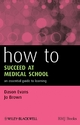 How to Succeed at Medical School - Dason Evans;  Jo Brown