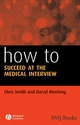 How to Succeed at the Medical Interview - Chris Smith; Darryl Meeking