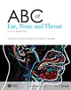 ABC of Ear, Nose and Throat - Harold S. Ludman; Patrick J. Bradley