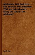 Alphabets Old and New - For the Use of Craftsmen with an Introductory Essay on 'Art in the Alphabet'