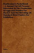 Poultrymen's Pocketbook - A Manual for All Persons Interested in the Production of Eggs and Poultry for Market and the Breeding of Standard-Bred Poult