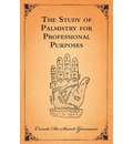 The Study Of Palmistry For Professional Purposes - Comte De Saint-Germain