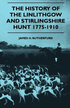 The History Of The Linlithgow And Stirlingshire Hunt 1775-1910 - Rutherfurd, James H.