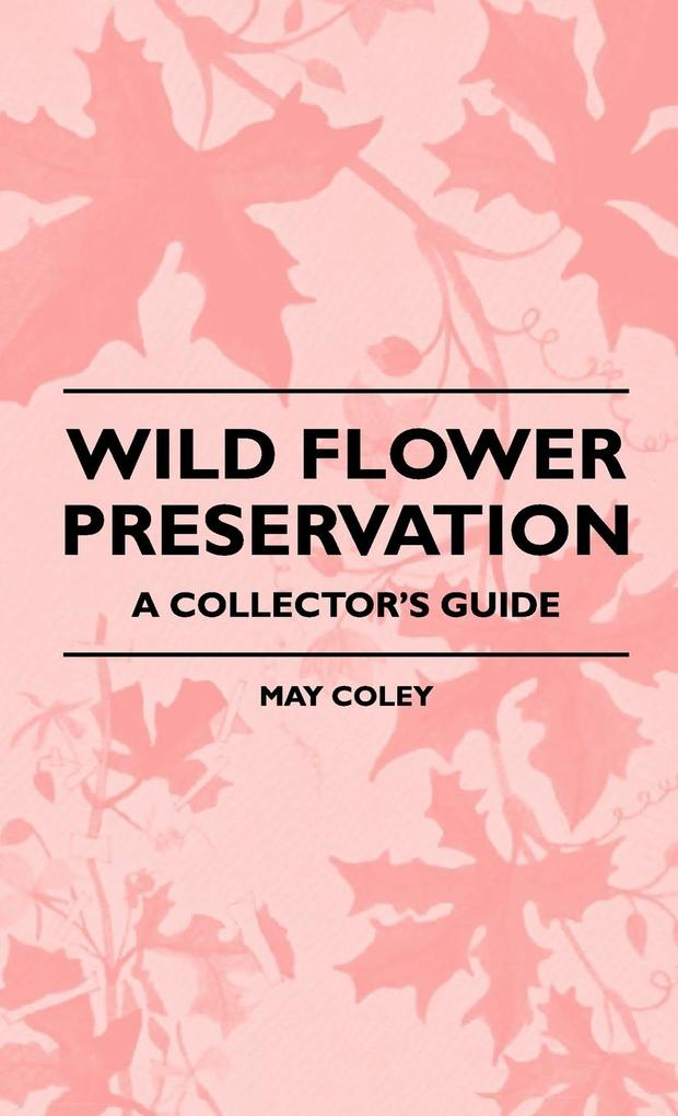 Wild Flower Preservation - A Collector´s Guide als Buch von May Coley - May Coley