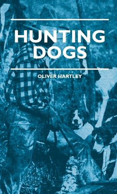 Hunting Dogs - Describes In A Practical Manner The Training, Handling, Treatment, Breeds, Etc., Best Adapted For Night Hunting As Well As Gun Dogs For Daylight Sport - Hartley, Oliver
