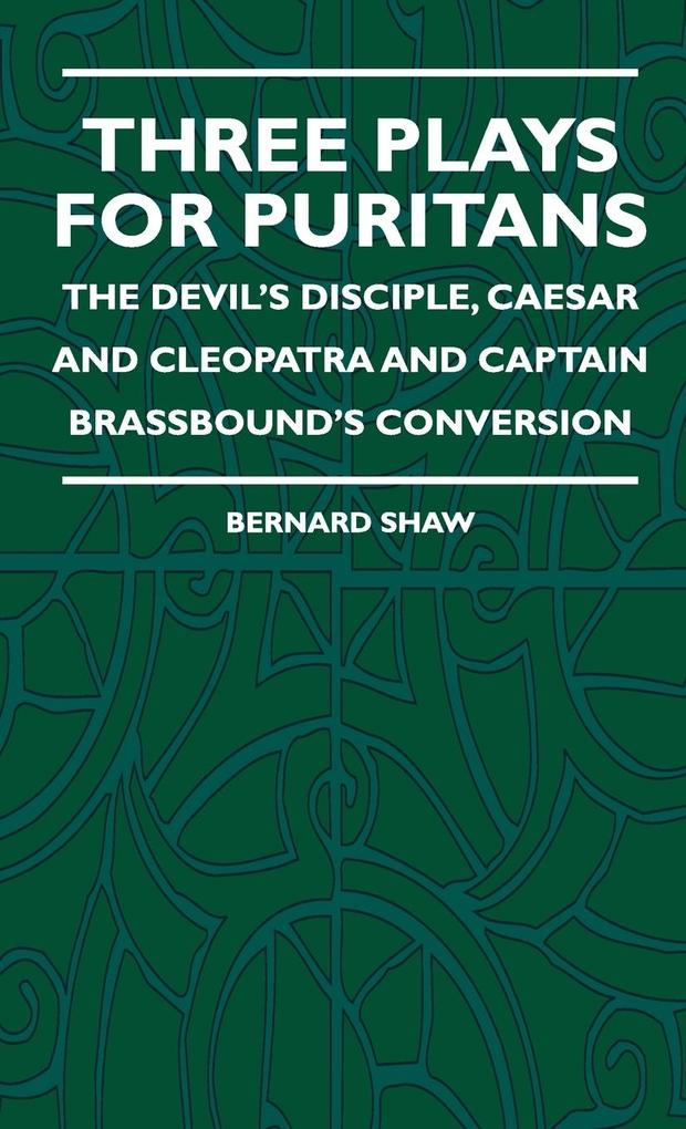 Three Plays for Puritans - The Devil´s Disciple, Caesar and Cleopatra and Captain Brassbound´s Conversion als Buch von Bernard Shaw, Alice Dryden - Obscure Press