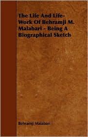 The Life And Life-Work Of Behramji M. Malabari - Being A Biographical Sketch - Behramji Malabari