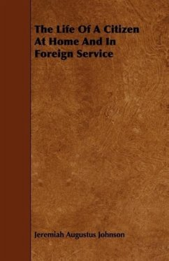 The Life Of A Citizen At Home And In Foreign Service - Johnson, Jeremiah Augustus