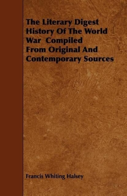 The Literary Digest History Of The World War Compiled From Original And Contemporary Sources als Taschenbuch von Francis Whiting Halsey
