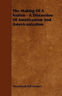 The Making Of A Nation - A Discussion Of Americanism And Americanization - Stewart, Wentworth Fall