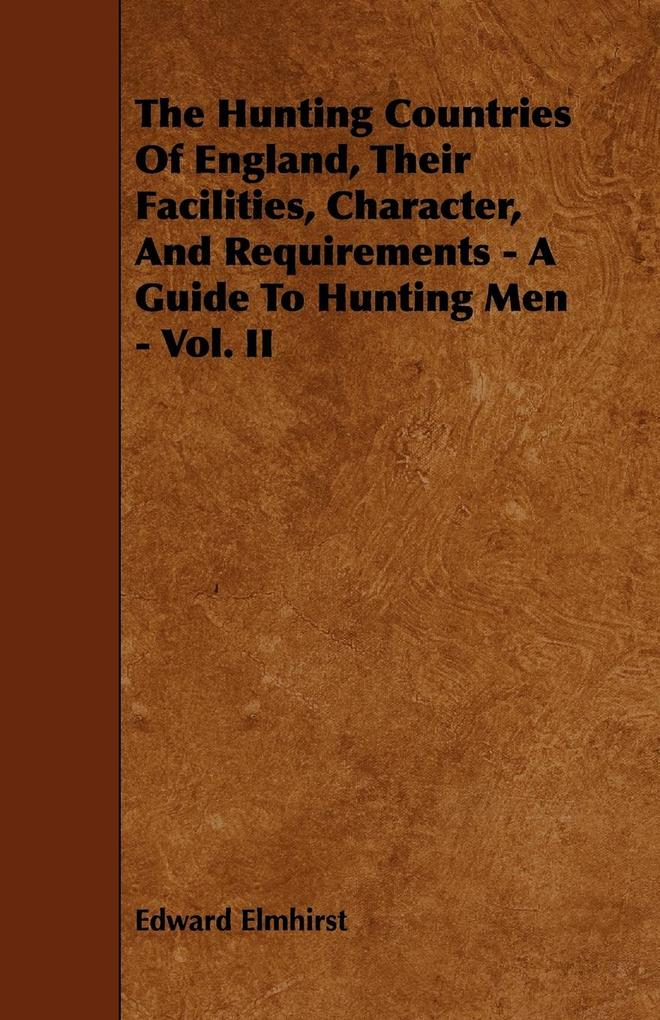 The Hunting Countries Of England, Their Facilities, Character, And Requirements - A Guide To Hunting Men - Vol. II als Taschenbuch von Edward Elmhirst - Bente Press