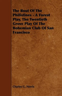 The Rout of the Philistines - A Forest Play, the Twentieth Grove Play of the Bohemian Club of San Francisco - Norris, Charles G.