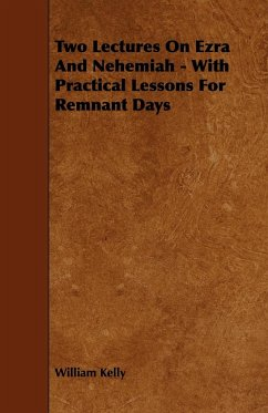 Two Lectures On Ezra And Nehemiah - With Practical Lessons For Remnant Days - Kelly, William