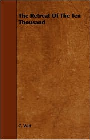 The Retreat Of The Ten Thousand - C. Witt