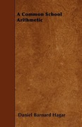 Hagar, Daniel Barnard: A Common School Arithmetic