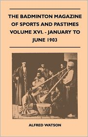 The Badminton Magazine of Sports and Pastimes - Volume XVI. - January to June 1903
