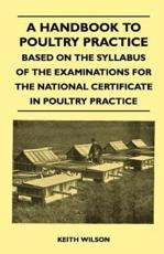 A Handbook to Poultry Practice - Based on the Syllabus of the Examinations for the National Certificate in Poultry Practice - Keith Wilson