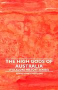 Hartland, Edwin Sidney: The High Gods Of Australia (Folklore History Series)