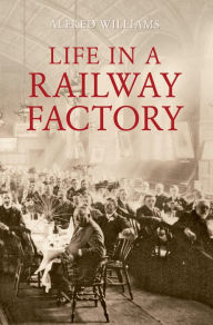Life in a Railway Factory - Alfred Williams
